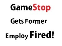 GameStop Harasses Former Employee & Gets Them Fired